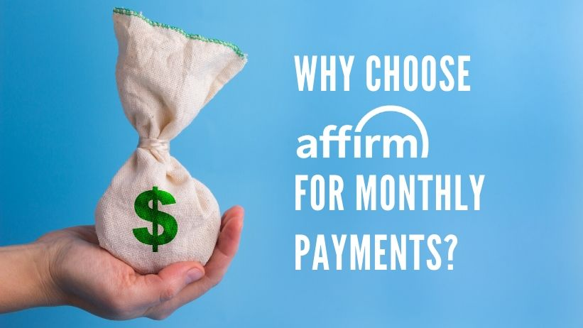 Why Affirm for monthly payments